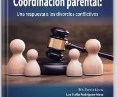 Coordinación Parental: Una respuesta a los divorcios conflictivos.